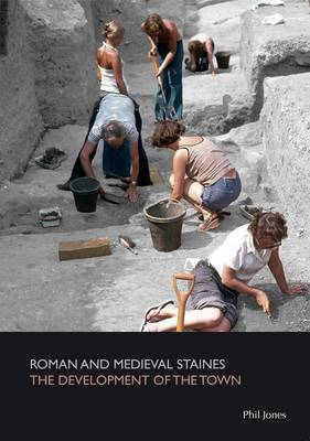 Roman and Medieval Staines the Development of the Town (Paperback)