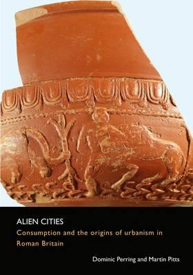 Alien Cities: Consumption and the Origins of Urbanism in Roman Britain - SpoilHeap Monograph Series 7 (Paperback)