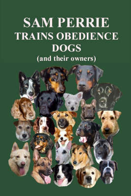 Sam Perrie Trains Obedience Dogs (and Their Owners) (Hardback)