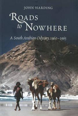 Roads to Nowhere: A South Arabian Odyssey, 1960-1965 (Hardback)