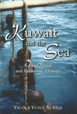 Kuwait and the Sea: A Brief Social and Economic History (Hardback)