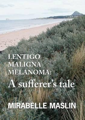 Lentigo Maligna Melanoma: A Sufferer's Tale (Paperback)