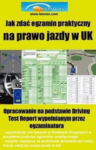 Jak Zdac Egzamin Praktyczny Na Prawo Jazdy W UK: Opracowanie Na Podstawie Driving Test Report Wypelnianym Przez Egzaminatora (Paperback)