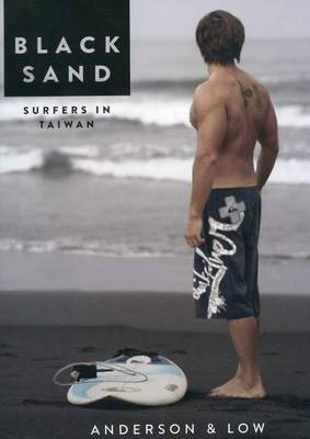Black Sand - Surfers in Taiwan by Anderson & Low (Hardback)