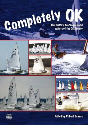 Completely OK: The History, Techniques and Sailors of the OK Dinghy (Paperback)