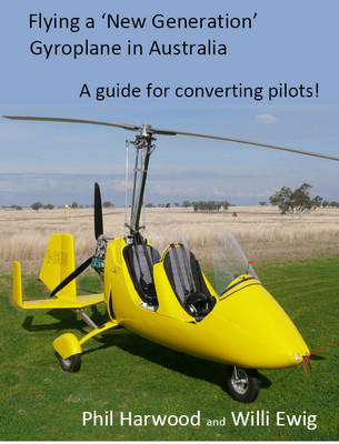 Flying a New Generation Gyroplane in Australia: A Guide for Converting Pilots (Paperback)