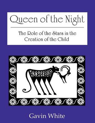Queen of the Night. the Role of the Stars in the Creation of the Child (Paperback)