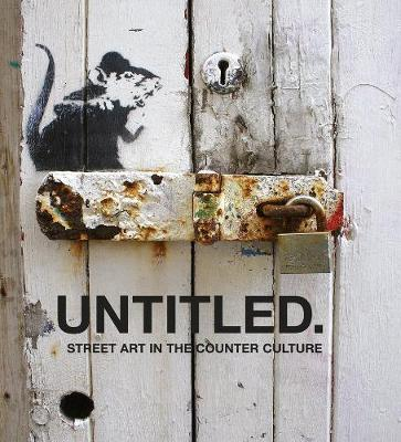 Untitled: Street Art in The Counter Culture (Hardback)