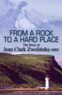 From a Rock to a Hard Place: The Story of Jean Clark Zwolinska MBE (Paperback)