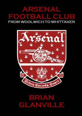 Arsenal Football Club: from Woolwich to Whittaker (Paperback)