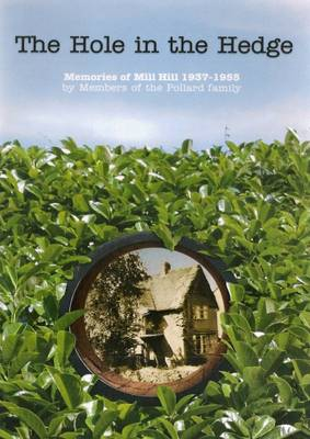 The Hole in the Hedge: Memories of Mill Hill, 1937-1955 (Paperback)