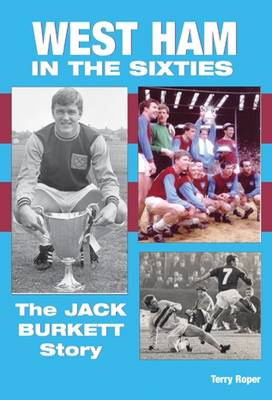 West Ham United in the Sixties: The Jack Burkett Story (Paperback)