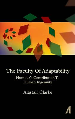 The Faculty of Adaptability: Humour's Contribution to Human Ingenuity (Hardback)