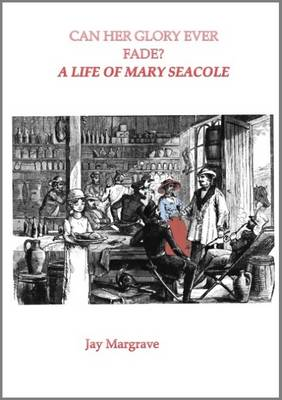 Can Her Glory Ever Fade?: A Life of Mary Seacole (Paperback)