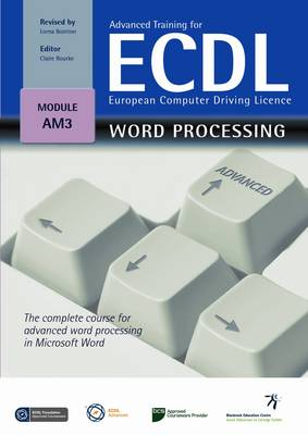Advanced Training for ECDL - Word Processing: The Complete Course for Advanced Word Processing in Microsoft Word in Windows XP and Office 2007 - Advanced Training for ECDL (Paperback)