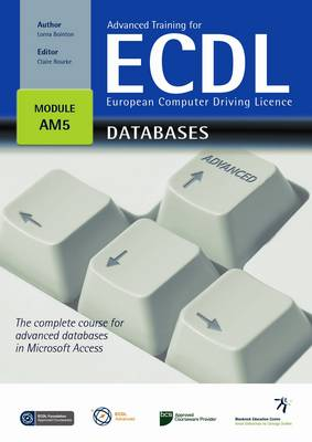 Advanced Training for ECDL for Databases: The Complete Course for Advanced Databases in Microsoft Access (Paperback)