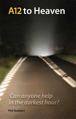 A12 to Heaven: Can Anyone Help in the Darkest Hour? (Paperback)