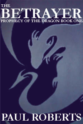 The Betrayer: Prophecy of the Dragon Bk. 1 (Paperback)