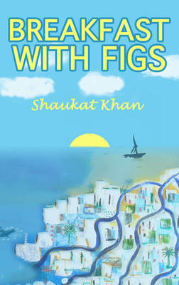 Breakfast with Figs: Adventure of Finding a Dream Home in a Sunny Paradise (Paperback)
