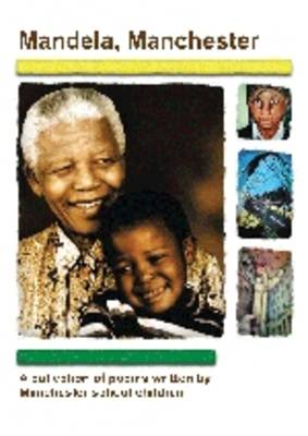 Mandela Manchester: A Collection of Poems Written by Manchester School Children (Paperback)