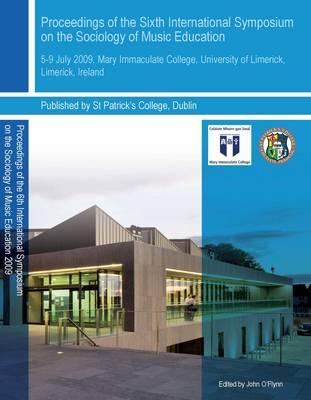 Proceedings of the Sixth International Symposium on the Sociology of Music Education Limerick, Ireland 2009 (CD-ROM)