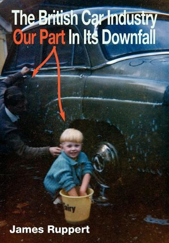 The British Car Industry: Our Part in Its Downfall (Paperback)