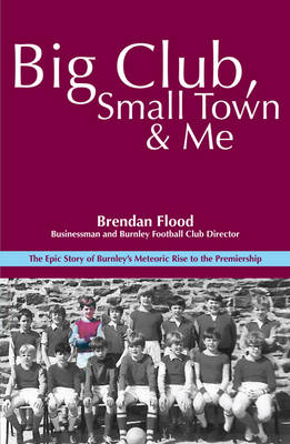 Big Club, Small Town and Me: Brendan Flood (Paperback)