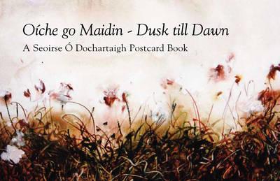 Oiche Go Maidin - Dusk Till Dawn: A Seoirse O Dochartaigh Postcard Book (Paperback)