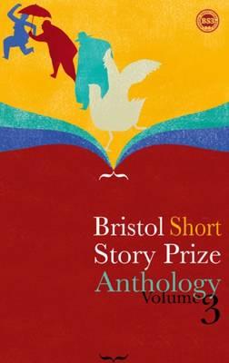 Bristol Short Story Prize Anthology: v. 3 (Paperback)
