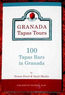 Granada Tapas Tours: 100 of the Best Tapas Bars in Granada (Paperback)