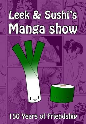 Leek and Sushi's Manga Show: 150 Years of Friendship (Paperback)