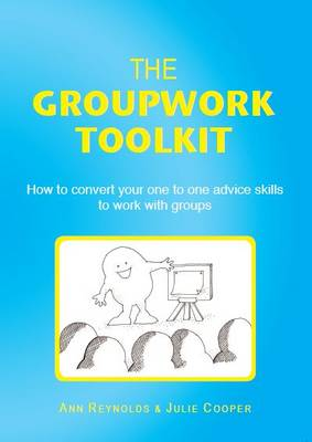 The Groupwork Toolkit: How to Convert Your One to One Advice Skills to Work with Groups (Paperback)
