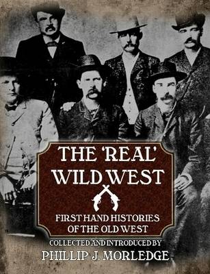 The 'Real' Wild West: First Hand Histories of the Old West (Paperback)