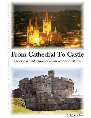 From Cathedral To Castle - A Personal Exploration of an Ancient Cornish River (Paperback)