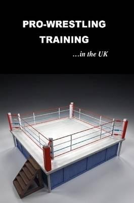 Pro Wrestling Training in the UK (Paperback)