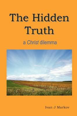 The Hidden Truth: a Christ Dilemma (Paperback)