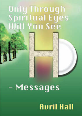 Only Through Spiritual Eyes Will You See - Messages: Vol. 1 (Paperback)