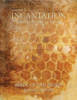 Incantation: Volume 2 - Birds of the Muses: In Search of Honey (Paperback)