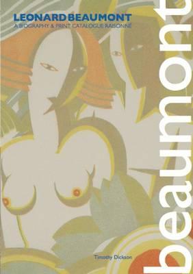 Leonard Beaumont: A Biography & Print Catalogue Raisonne (Paperback)
