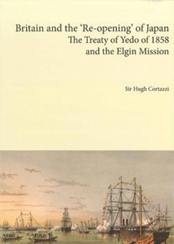 Britain and the 're-opening' of Japan: The Treaty of Yedo of 1858 and the Elgin Mission (Paperback)