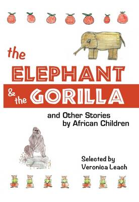 The Elephant and the Gorilla: & Other Stories by African Children (Paperback)