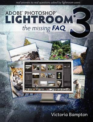 Adobe Lightroom 3 - the Missing Faq - Real Answers to Real Questions Asked by Lightroom Users (Paperback)
