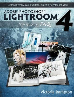 Adobe Photoshop Lightroom 4 - the Missing FAQ - Real Answers to Real Questions Asked by Lightroom Users (Paperback)