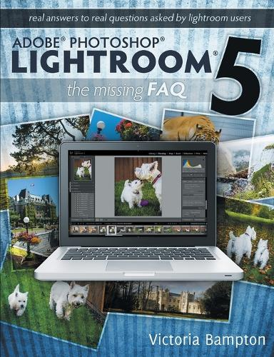 Adobe Photoshop Lightroom 5 - The Missing FAQ - Real Answers to Real Questions Asked by Lightroom Users (Paperback)