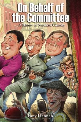 On Behalf of the Committee: A History of Northern Comedy (Hardback)