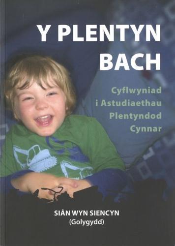 Plentyn Bach, Y - Cyflwyniad i Astudiaethau Plentyndod Cynnar (Paperback)