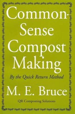 Common-sense Compost Making: By the Quick Return Method (Paperback)