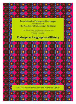 Endangered Languages and History: Proceedings of the Conference FEL Xiii, 24-26 September 2009, Khorog, Tajikistan - Proceedings of the Foundation for Endangered Languages No. 13 (Paperback)