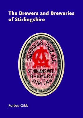 The Brewers and Breweries of Stirlingshire (Paperback)