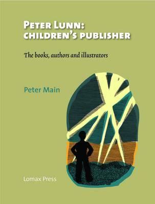 Peter Lunn: Children's Publisher.: The Books, Authors and Illustrators. (Hardback)